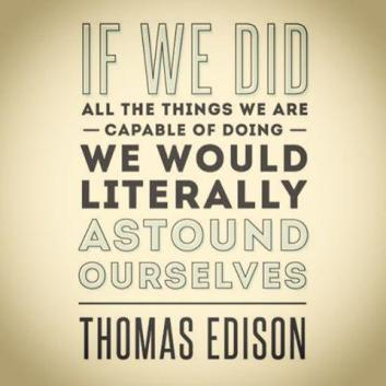 if-we-did-all-the-things-we-are-capable-of-doing-we-would-literally-astound-ourselves